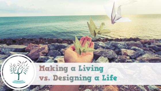 🖌Making a Living vs. Designing a Life